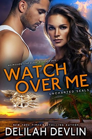 Watch Over Me: A Military Romance (Uncharted SEALs, #1)  by  Delilah Devlin