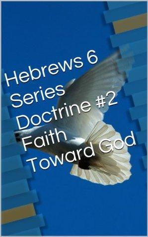 Hebrews 6 Series Doctrine #2 Faith Toward God  by  John Ogwyn