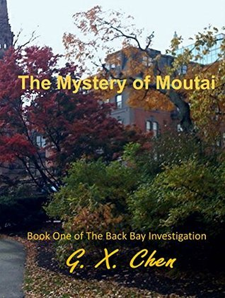 The Mystery of Moutai (Back Bay Investigation, Book 1)  by  G.X. Chen