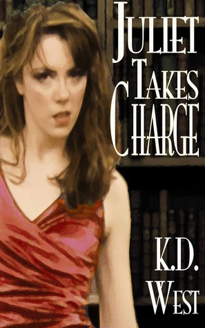 Juliet Takes Charge  by  K.D. West