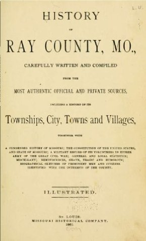 History of Ray County, Mo. Missouri Historical Company