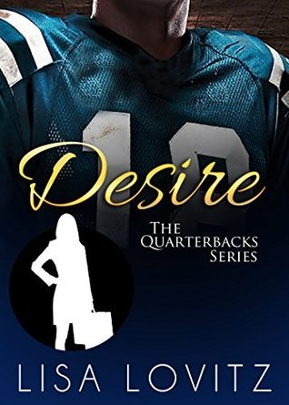 Desire (The Quarterbacks Series Book 2) Lisa Lovitz
