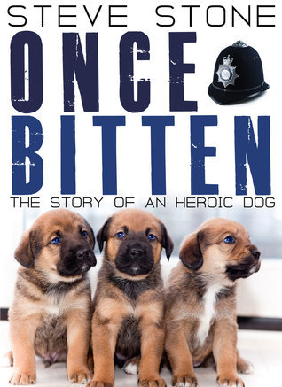 Once Bitten: The Story of an Heroic Dog  by  Steve Stone