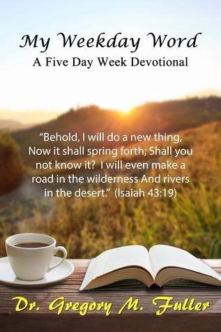 My Weekday Word: A Five Day Week Devotional Gregory Fuller