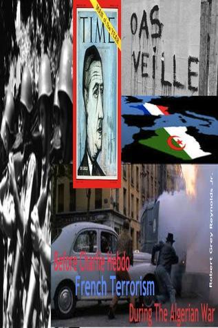 Before Charlie Hebdo French Terrorism During The Algerian War Robert Grey Reynolds Jr.