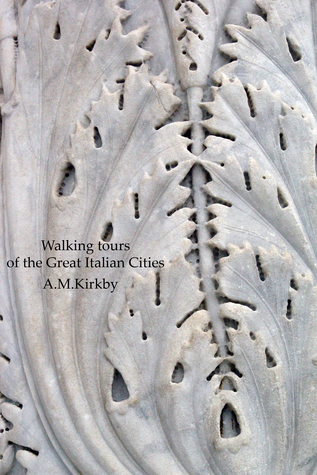 Walking Tours of the Great Italian Cities A.M. Kirkby