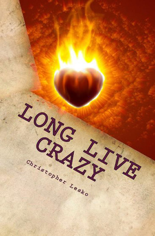 Long Live Crazy  by  Christopher James Lesko