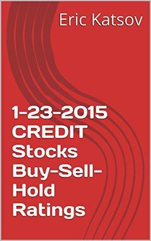 1-23-2015 CREDIT Stocks Buy-Sell-Hold Ratings Eric Katsov
