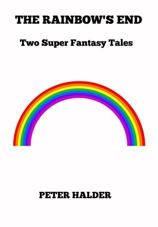 The Rainbows End  by  Peter Halder