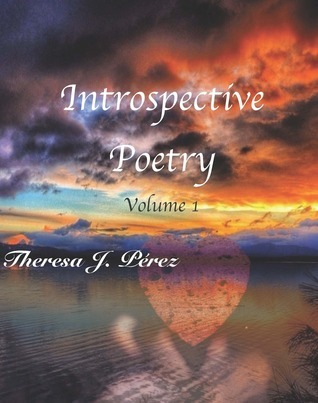 Introspective Poetry: Volume 1 Theresa Perez