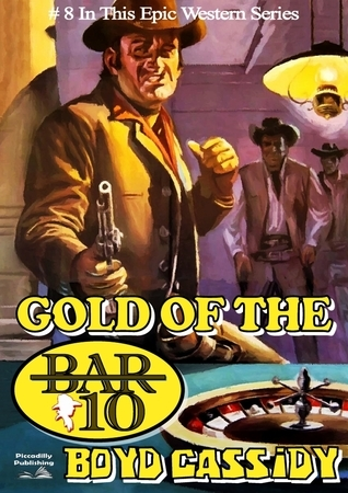 Gold of the Bar 10 (A Bar 10 Western Book 8)  by  Boyd Cassidy
