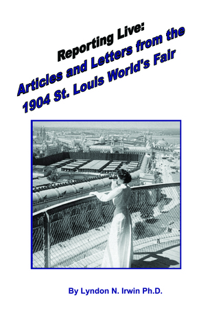 Reporting Live: Articles and Letters from the 1904 St. Louis Worlds Fair Lyndon Irwin