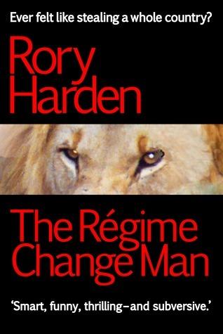 The Régime Change Man Rory Harden