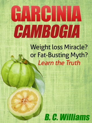 Garcinia Cambogia: Weight-loss Miracle or Fat-Busting Myth? B.C. Williams