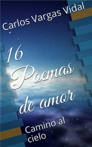 16 Poemas de amor, Camino al cielo  by  Carlos Vargas Vidal, Sr