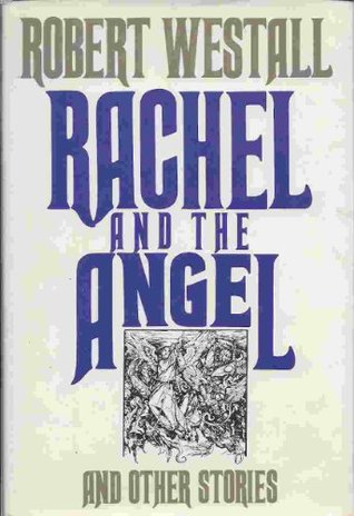 Rachel and the Angel and Other Stories Robert Westall