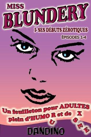 MISS BLUNDERY - Ses Débuts Zérotiques (épisodes 1-4) Daniel Dandino