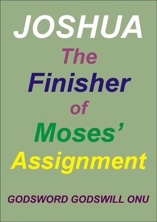 Joshua, the Finisher of Moses' Assignment Godsword Godswill Onu