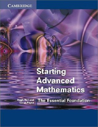 Starting Advanced Mathematics: The Essential Foundation Hugh Neill