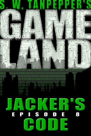 Jackers Code: S.W. Tanpeppers GAMELAND (Episode 8) (Volume 8)  by  Saul Tanpepper