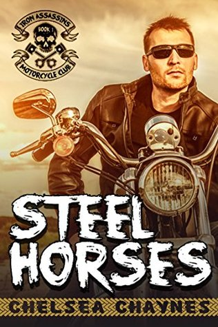 Steel Horses (MC Erotic Romance) (The Iron Assassins MC Book 1)  by  Chelsea Chaynes