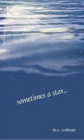 Sometimes a Star... M. E. Colman