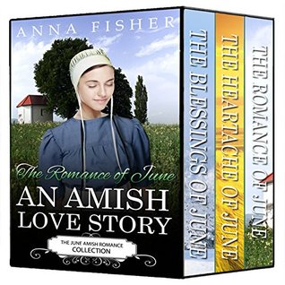 The June Amish Romance Collection: The Romance of June, The Heartache of June, and The Blessings of June Bundle (The June Amish Romance Series Book 4) Anna Fisher