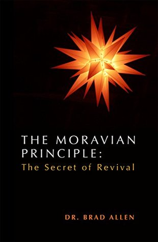 The Moravian Principle: The Secret of Revival Brad Allen