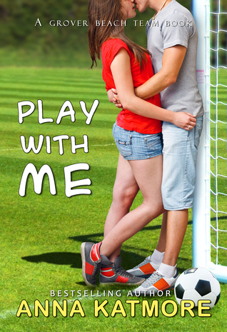 Play With Me (Grover Beach Team, #1) Anna Katmore