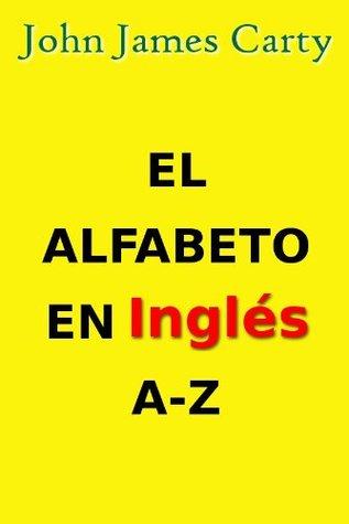 El Alfabeto en Inglés A-Z John James Carty