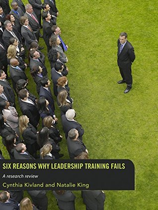 Six Reasons Why Leadership Training Fails: A Research Review  by  Cynthia Kivland