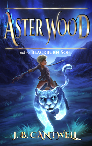 Aster Wood and the Blackburn Son (Book 3)  by  J.B. Cantwell