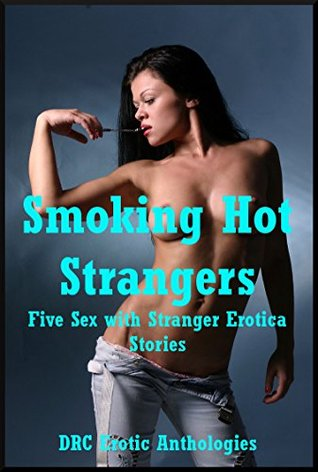 Smoking Hot Strangers: Five Sex with Stranger Erotica Stories Kate Youngblood
