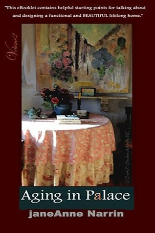 AGING-IN-PALACE© a quick start guide for aging at home.(eReader,46pps,8.900 words) (Designed for All- Aging-in-Place Book 1)  by  Janeanne Narrin