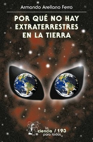 Por qué no hay extraterrestres en la Tierra Armando Arellano