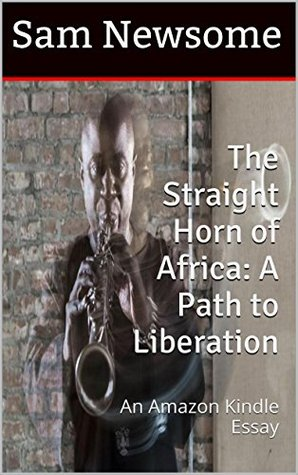 The Straight Horn of Africa: A Path to Liberation: An Amazon Kindle Essay  by  Sam Newsome