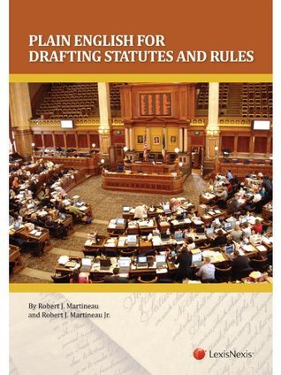 Plain English for Drafting Statutes and Rules (2012) Robert J. Martineau