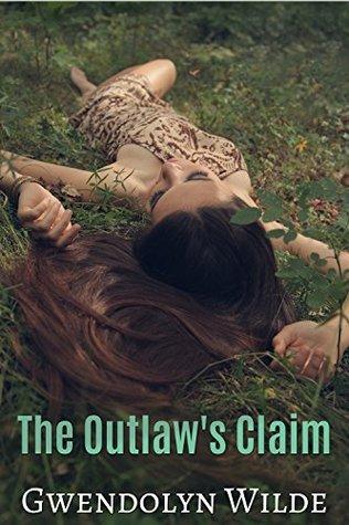 The Outlaws Claim  by  Gwendolyn Wilde