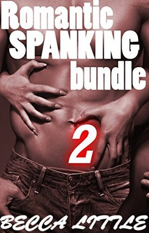 Romantic Spanking Bundle 2 Becca Little