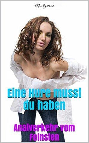 Eine Hure musst du haben: Analverkehr vom Feinsten [XXX-Edition] Nina Gotthard