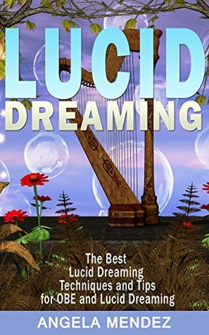 LUCID DREAMING: The Best Techniques and Tips for OBE and Luci Dreaming Angel Mendez