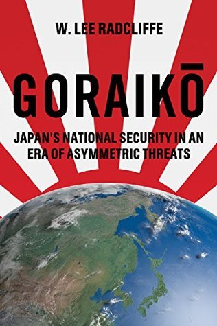 Goraiko: Japans National Security in an Era of Asymmetric Threats W Lee Radcliffe