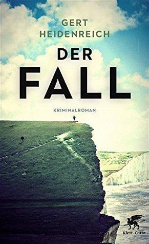 Der Fall: Kriminalroman Gert Heidenreich