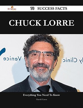 Chuck Lorre 70 Success Facts - Everything You Need to Know about Chuck Lorre Harold Eaton