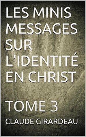 LES MINIS MESSAGES SUR LIDENTITÉ EN CHRIST: TOME 3  by  CLAUDE GIRARDEAU