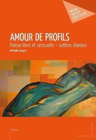 Amour de profils: Poésie libre et sensuelle - Lettres damour  by  Nathalie Cougny