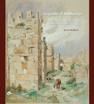 Legends of Authority: The 1215 Seljuk Inscriptions of Sinop Citadel Scott Redford