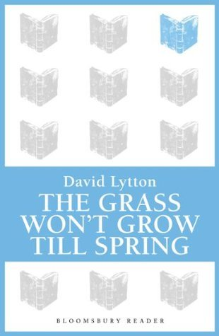 The Grass Wont Grow Till Spring  by  David Lytton