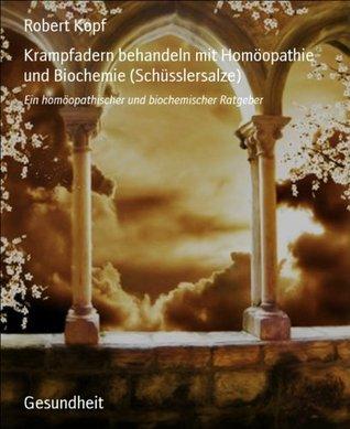 Krampfadern behandeln mit Homöopathie und Biochemie (Schüsslersalze): Ein homöopathischer und biochemischer Ratgeber  by  Robert Kopf