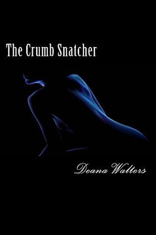 The Crumb Snatcher  by  Deana Walters